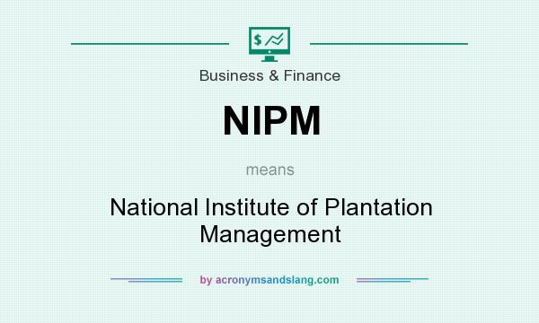 What does NIPM mean? It stands for National Institute of Plantation Management