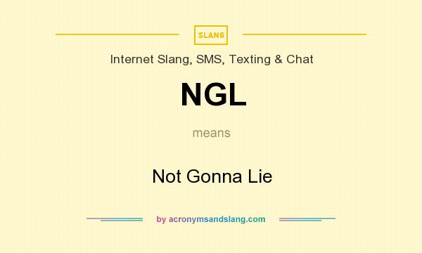 What does NGL mean? It stands for Not Gonna Lie