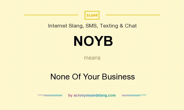 What does NOYB mean? It stands for None Of Your Business
