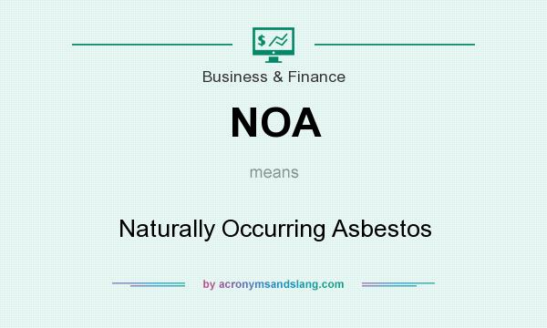What does NOA mean? It stands for Naturally Occurring Asbestos