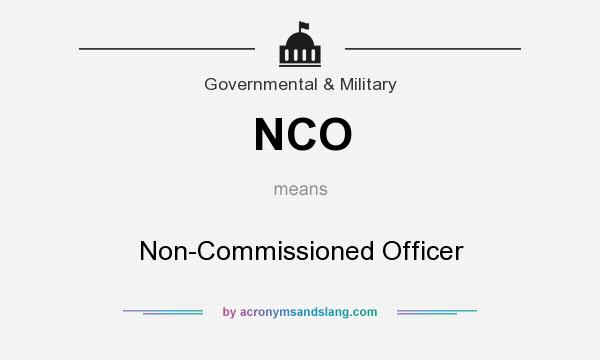 What does NCO mean? It stands for Non-Commissioned Officer