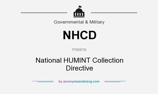 What does NHCD mean? It stands for National HUMINT Collection Directive