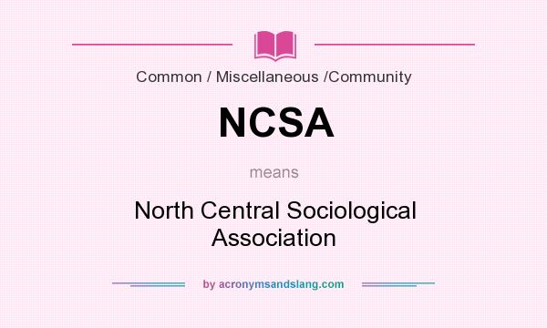 What does NCSA mean? It stands for North Central Sociological Association
