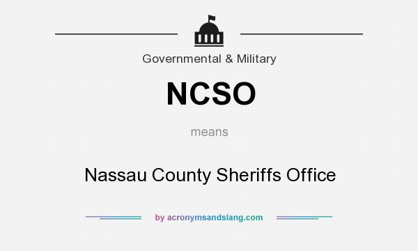 What does NCSO mean? It stands for Nassau County Sheriffs Office