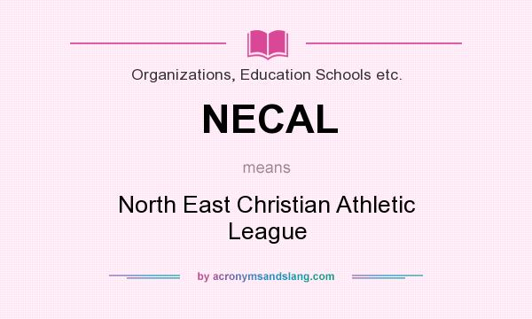 What does NECAL mean? It stands for North East Christian Athletic League