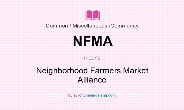 What does NFMA mean? It stands for Neighborhood Farmers Market Alliance