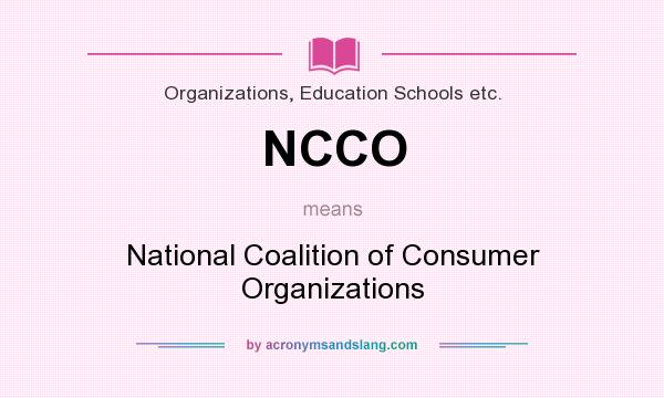 What does NCCO mean? It stands for National Coalition of Consumer Organizations