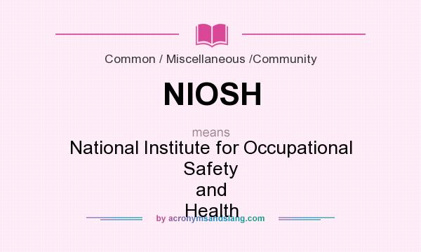 What does NIOSH mean? It stands for National Institute for Occupational Safety and Health