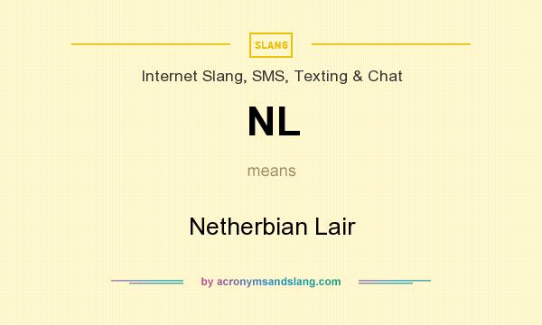 What does NL mean? It stands for Netherbian Lair