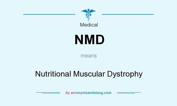 What does NMD mean? It stands for Nutritional Muscular Dystrophy