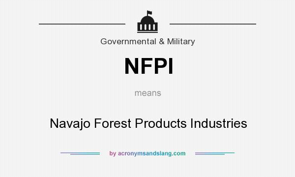 What does NFPI mean? It stands for Navajo Forest Products Industries