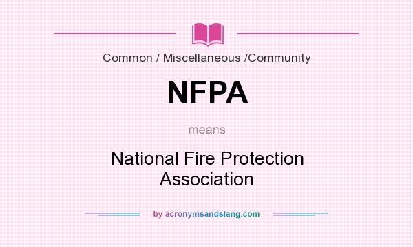 What does NFPA mean? It stands for National Fire Protection Association