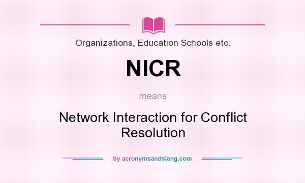 What does NICR mean? It stands for Network Interaction for Conflict Resolution