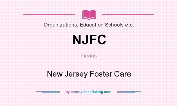 What does NJFC mean? It stands for New Jersey Foster Care