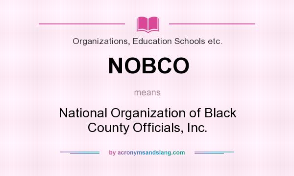 What does NOBCO mean? It stands for National Organization of Black County Officials, Inc.