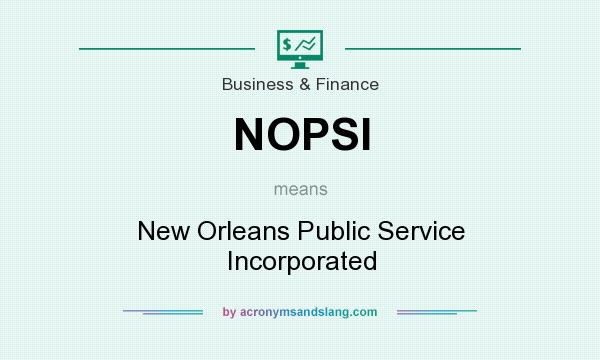 What does NOPSI mean? It stands for New Orleans Public Service Incorporated