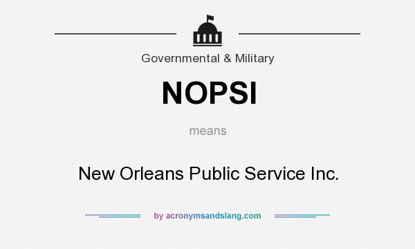 What does NOPSI mean? It stands for New Orleans Public Service Inc.