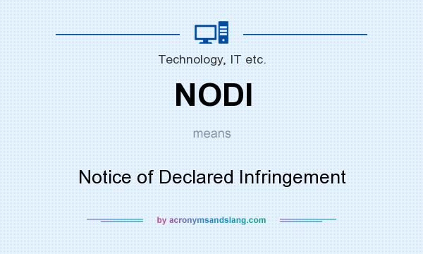 What does NODI mean? It stands for Notice of Declared Infringement