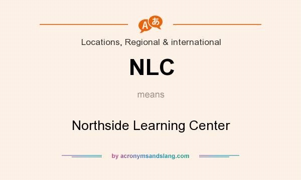What does NLC mean? It stands for Northside Learning Center
