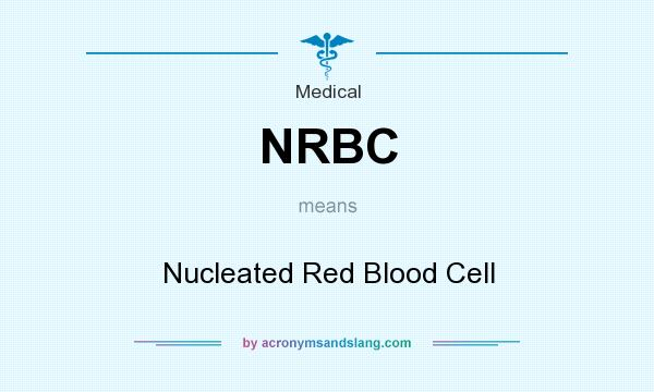 What does NRBC mean? It stands for Nucleated Red Blood Cell