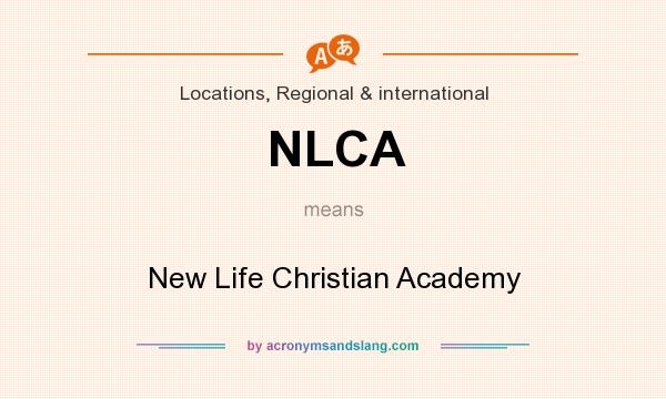 What does NLCA mean? It stands for New Life Christian Academy