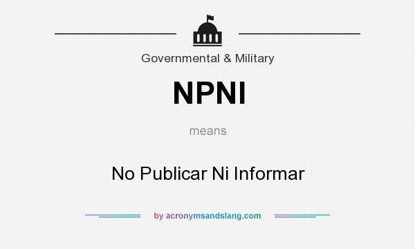 What does NPNI mean? It stands for No Publicar Ni Informar