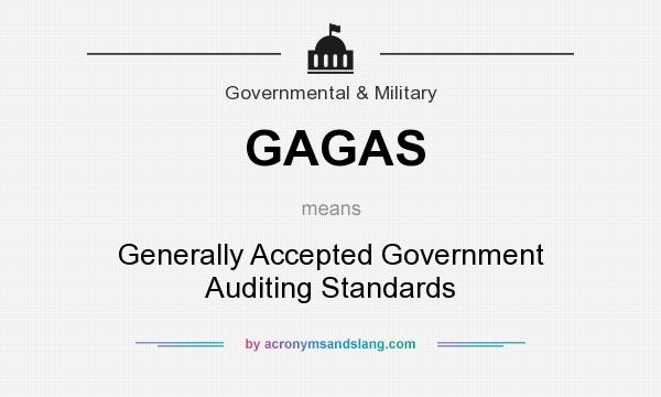 What does GAGAS mean? It stands for Generally Accepted Government Auditing Standards