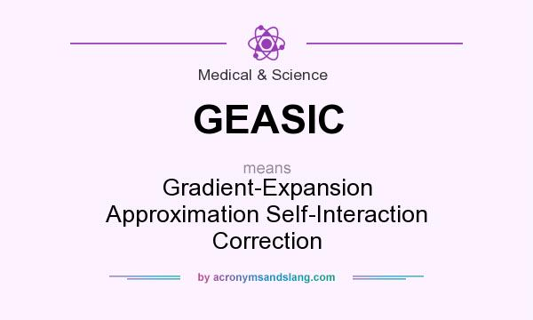 What does GEASIC mean? It stands for Gradient-Expansion Approximation Self-Interaction Correction