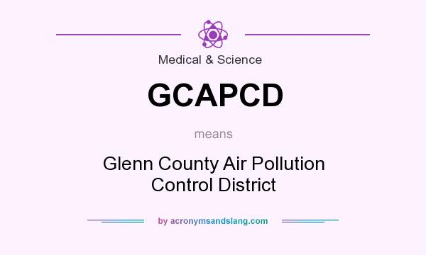 What does GCAPCD mean? It stands for Glenn County Air Pollution Control District