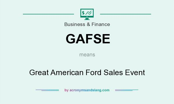 What does GAFSE mean? It stands for Great American Ford Sales Event