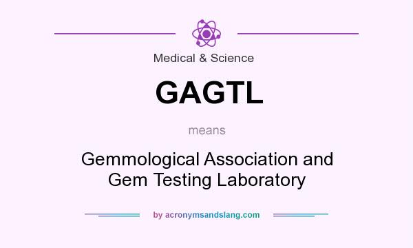 What does GAGTL mean? It stands for Gemmological Association and Gem Testing Laboratory