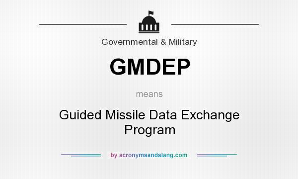 What does GMDEP mean? It stands for Guided Missile Data Exchange Program