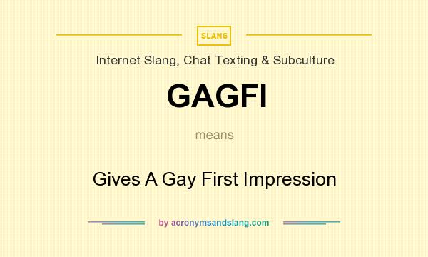 What does GAGFI mean? It stands for Gives A Gay First Impression