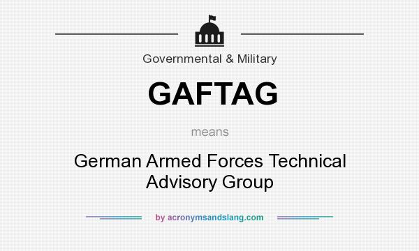 What does GAFTAG mean? It stands for German Armed Forces Technical Advisory Group