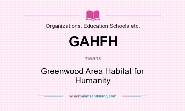 What does GAHFH mean? It stands for Greenwood Area Habitat for Humanity