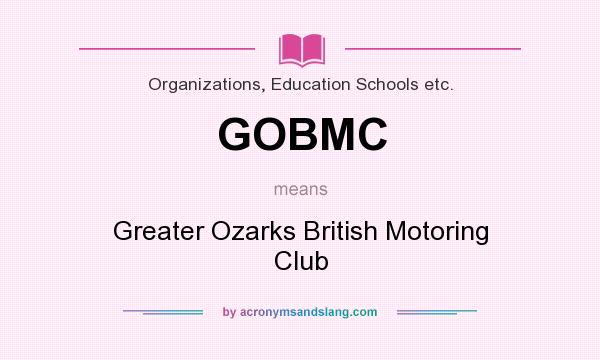 What does GOBMC mean? It stands for Greater Ozarks British Motoring Club
