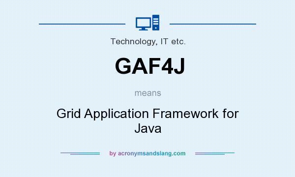 What does GAF4J mean? It stands for Grid Application Framework for Java