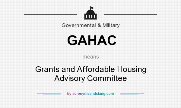 What does GAHAC mean? It stands for Grants and Affordable Housing Advisory Committee