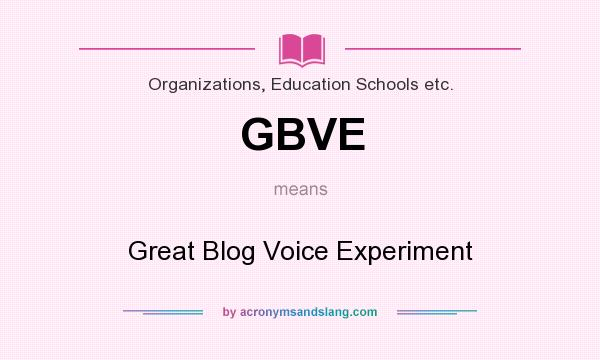 What does GBVE mean? It stands for Great Blog Voice Experiment