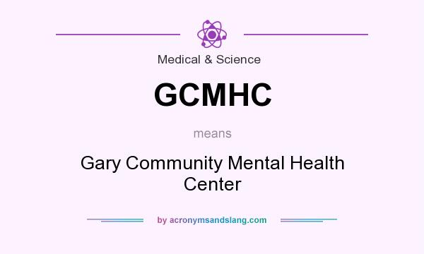 What does GCMHC mean? It stands for Gary Community Mental Health Center