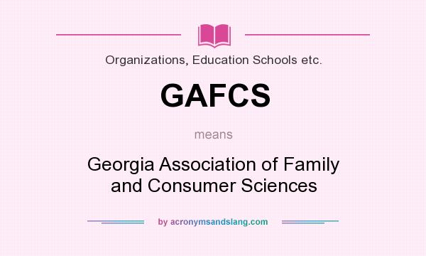 What does GAFCS mean? It stands for Georgia Association of Family and Consumer Sciences