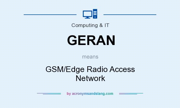 What does GERAN mean? It stands for GSM/Edge Radio Access Network
