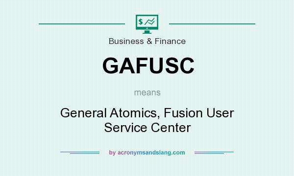 What does GAFUSC mean? It stands for General Atomics, Fusion User Service Center