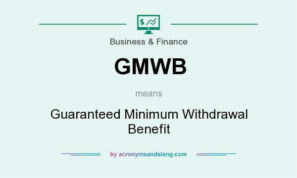 What does GMWB mean? It stands for Guaranteed Minimum Withdrawal Benefit