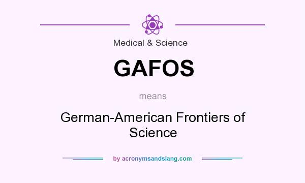 What does GAFOS mean? It stands for German-American Frontiers of Science