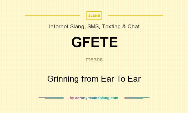 What does GFETE mean? It stands for Grinning from Ear To Ear