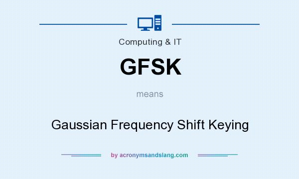 What does GFSK mean? It stands for Gaussian Frequency Shift Keying