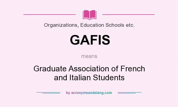 What does GAFIS mean? It stands for Graduate Association of French and Italian Students