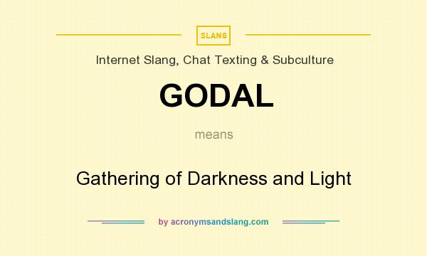 What does GODAL mean? It stands for Gathering of Darkness and Light