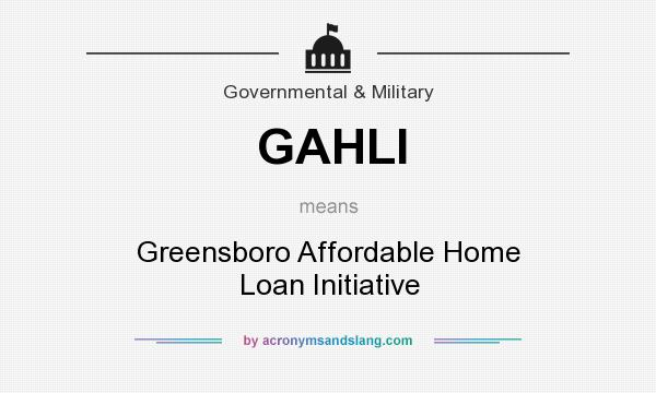 What does GAHLI mean? It stands for Greensboro Affordable Home Loan Initiative